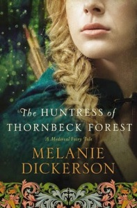 The Huntress of Thornbeck Forest by Melanie Dickerson