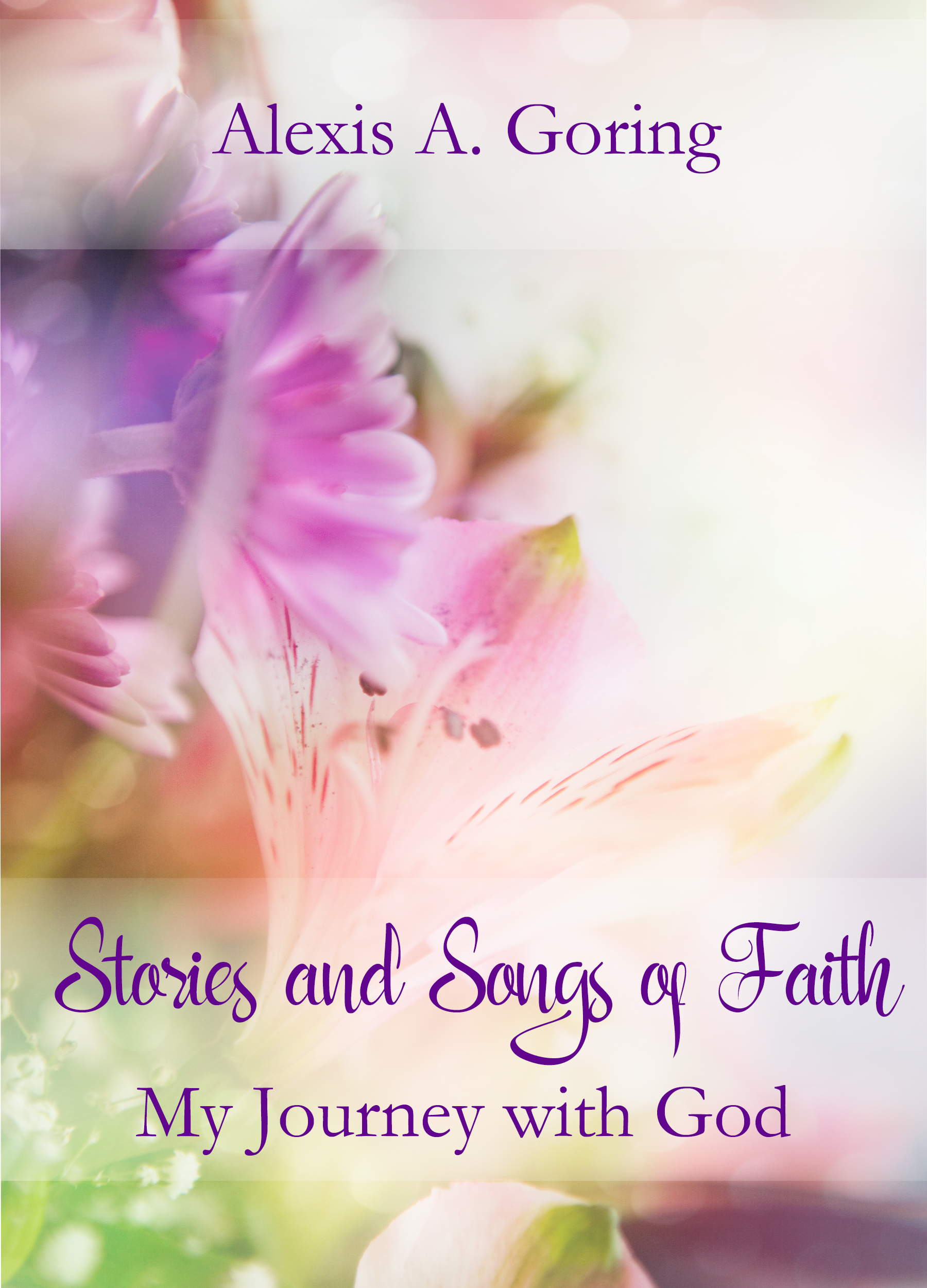 Stories and Songs of Faith My Journey With God